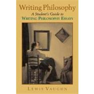 Writing Philosophy A Student's Guide to Writing Philosophy Essays by Vaughn, Lewis, 9780195179569