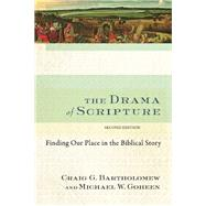 The Drama of Scripture by Bartholomew, Craig G.; Goheen, Michael W., 9780801049569