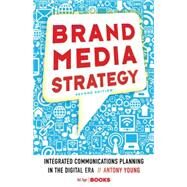 Brand Media Strategy Integrated Communications Planning in the Digital Era by Young, Antony, 9781137279569