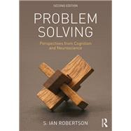 Problem Solving: Perspectives from Cognition and Neuroscience by Robertson; S. Ian, 9781138889569
