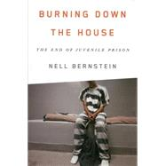 Burning Down the House by Bernstein, Nell, 9781595589569