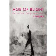 Age of Blight Stories by Muslim, Kristine Ong; Hogan , Alessandra, 9781939419569
