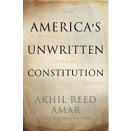 America's Unwritten Constitution by Amar, Akhil Reed, 9780465029570