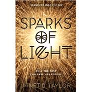 Sparks of Light by Taylor, Janet B., 9780544609570