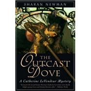 The Outcast Dove A Catherine LeVendeur Mystery by Newman, Sharan, 9780765309570