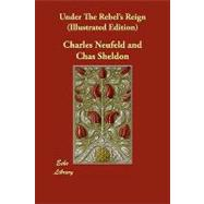 Under the Rebel's Reign by Neufeld, Charles; Sheldon, Chas, 9781406829570