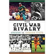 The Civil War Rivalry: Oregon vs. Oregon State by Eggers, Kerry, 9781609499570