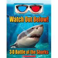 Watch Out Below!: 3-D Battle of the Sharks by Regan, Lisa, 9780545829571