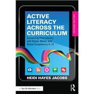 Active Literacy Across the Curriculum: Connecting Print Literacy with Digital, Media, and Global Competence, K-12 by Hayes- Jacobs; Heidi, 9781138909571