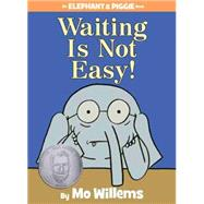 Waiting Is Not Easy! (An Elephant and Piggie Book) by Willems, Mo; Willems, Mo, 9781423199571