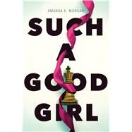 Such a Good Girl by Morgan, Amanda K., 9781481449571