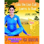 Lulu the Lioness Learns to Roar by Amor, Jaime, 9781780289571