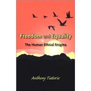 Freedom and Equality: The Human Ethical Enigma by Tiatorio, Anthony, 9781412059572