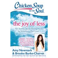 Chicken Soup for the Soul The Joy of Less by Newmark, Amy, 9781611599572