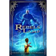 Rebels of the Lamp, Book 1 Rebels of the Lamp by Speakman, Peter; Galvin, Michael, 9781423179573