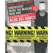 Dying for the Truth : Undercover Inside the Mexican Drug War by the Fugitive Reporters of Blog Del Narco by Del Narco, Blog, 9781936239573