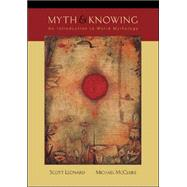 Myth and Knowing: An Introduction to World Mythology by Leonard, Scott A., 9780767419574