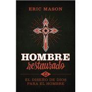 Hombre restaurado El diseño de Dios para el hombre by Mason, Eric, 9781433689574