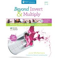 Beyond Invert and Multiply, Grades 3-6 Making Sense of Fraction Computation by McNamara, Julie, 9781935099574