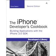 The iPhone Developer's Cookbook Building Applications with the iPhone 3.0 SDK by Sadun, Erica, 9780321659576