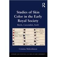 Studies of Skin Color in the Early Royal Society: Boyle, Cavendish, Swift by Malcolmson,Cristina, 9781138269576