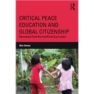 Critical Peace Education and Global Citizenship: Narratives From the Unofficial Curriculum by Verma; Rita, 9781138649576