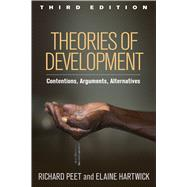 Theories of Development, Third Edition Contentions, Arguments, Alternatives by Peet, Richard; Hartwick, Elaine, 9781462519576
