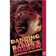 Dancing in the Baron's Shadow A Novel by Josaphat, Fabienne, 9781939419576