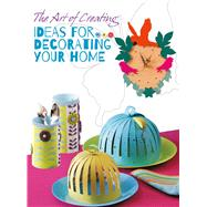The Art of Creating: Ideas for Decorating Your Home by Unknown, 9788854409576