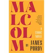 Malcolm: A Comic Novel by Purdy, James, 9780871409577