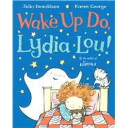 Wake Up Do, Lydia Lou! by Donaldson, Julia; George, Karen, 9781447209577