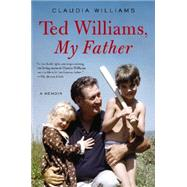 Ted Williams, My Father by Williams, Claudia, 9780062259578