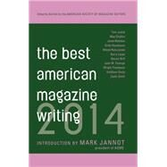The Best American Magazine Writing 2014 by Holt, Sid; The American Society of Magazine Editors; Jannot, Mark, 9780231169578