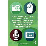 The EducatorÆs Guide to Producing New Media and Open Educational Resources by Green; Timothy D., 9781138939578