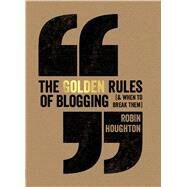 The Golden Rules of Blogging (& When to Break Them) by Houghton, Robin, 9781440339578