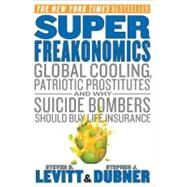 SuperFreakonomics: Global Cooling, Patriotic Prostitiutes, and Why Suicide Bombers Should Buy Life Insurance by Levitt, Steven D., 9780060889579