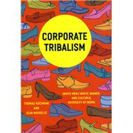 Corporate Tribalism : White Men/White Women and Cultural Diversity at Work by Kochman, Thomas, 9780226449579