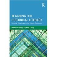Teaching for Historical Literacy: Building Knowledge in the History Classroom by Downey; Matthew T., 9781138859579