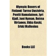 Olympic Boxers of Finland : Tarmo Uusivirta, Pentti Hämäläinen, Jyri Kjäll, Joni Nyman, Reima Virtanen, Ilkka Koski, Erkki Mallenius by , 9781157119579