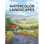 Painting Beautiful Watercolor Landscapes: Transform Ordinary Places into Extraordinary Scenes by Hicks, Joyce, 9781440329579