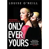 Only Ever Yours by O'Neill, Louise, 9781681449579
