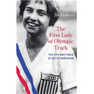 The First Lady of Olympic Track: The Life and Times of Betty Robinson by Gergen, Joe, 9780810129580
