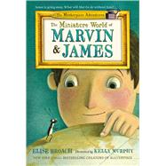 The Miniature World of Marvin and James by Broach, Elise; Murphy, Kelly, 9781250069580