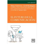 El futuro de la comunicacion / The Future of Communication by Gutierrez-Garcia, Elena; Virgili, Jordi Rodriguez; Lopez, Antonio, 9788483569580