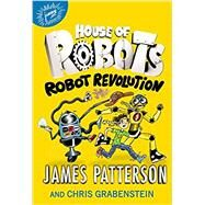 House of Robots: Robot Revolution by Patterson, James; Grabenstein, Chris; Neufeld, Juliana, 9780316349581