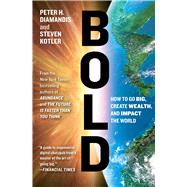Bold How to Go Big, Create Wealth and Impact the World by Diamandis, Peter H.; Kotler, Steven, 9781476709581