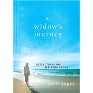 A Widow's Journey: Reflections on Walking Alone by Roper, Gayle, 9780736959582