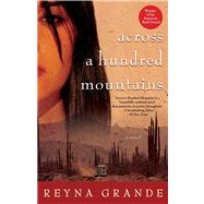 Across a Hundred Mountains A Novel by Grande, Reyna, 9780743269582