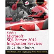 Knight's Microsoft SQL Server 2012 Integration Services  24-Hour Trainer by Knight, Brian; Knight, Devin; Davis, Mike; Snyder, Wayne, 9781118479582