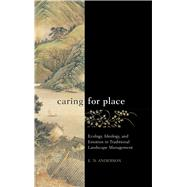 Caring for Place: Ecology, Ideology, and Emotion in Traditional Landscape Management by Anderson,E N, 9781611329582